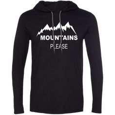 Mountains Please LS T-Shirt Hoodie. Outdoors, Camping, Hiking T-Shirt Hoodie Great Outdoor Clothing for people that love the outdoors. T-Shirt Hoodie for Camping, Hiking, Climbing and Road Trips!