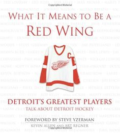 What It Means to Be a Red Wing: Detroit's Greatest Players Talk about Detroit Hockey $19.92