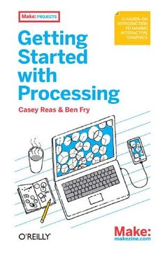 Getting Started with Processing by Casey Reas and Ben Fry