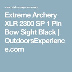 Extreme Archery XLR 2300 SP 1 Pin Bow Sight Black | OutdoorsExperience.com