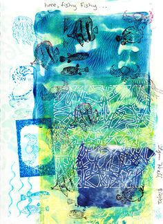 """Here fishy fishy..."": monoprint, collage, stencil, rubber stamps."