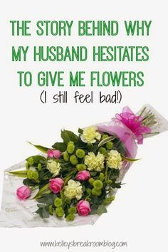"Gives a new meaning to ""oopsie-daisy""!--->The Story Behind Why My Husband Hesitates To Give Me Flowers (i still feel bad!) 