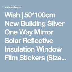Wish | 50*100cm New Building Silver One Way Mirror Solar Reflective Insulation Window Film Stickers (Size: One Size)