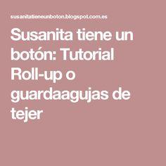 Susanita  tiene un botón: Tutorial Roll-up o guardaagujas de tejer