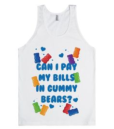 i need money now for real stuff like gummy bears