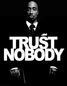 tupac shakur trust nobody hip-hop old school thug suit Trust No One, Dont Trust, Tupac Quotes, Me Quotes, Tupac Lyrics, Asshole Quotes, Rapper Quotes, Mantra, Attitude