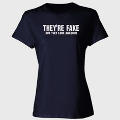 Theyre fake but they look awesome tshirt - Ladies' Cotton T-Shirt