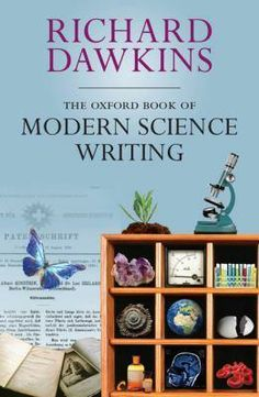 The Oxford book of modern science writing. Edited by Richard Dawkins. The Oxford Book of Modern Science Writing is a celebration of the finest writing by scientists for a wider audience,