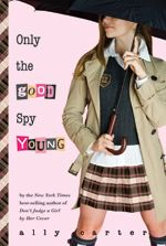 Only the good spy young by Ally Carter book 4 of the Gallagher series..great books for young girls...I love reading them though and can't wait for book 6