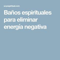 Baños espirituales para eliminar energía negativa