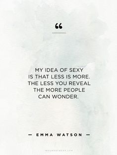 """My idea of sexy is that less is more. The less you reveal the more people can wonder."" - Emma Watson // #WWWQuotesToLiveBy"