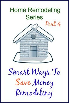 Smart Ways To Save Money Remodeling - Part 4 of Expert Advice series on remodeling. Useful information to save you money on your next home renovation project. www.H2OBungalow.com