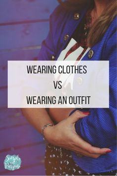 Wearing Clothes vs Wearing an Outfit (Outfit styling tips) - From the Style for the Reluctant Mom series.