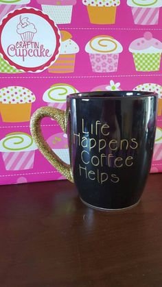Check out this item in my Etsy shop https://www.etsy.com/listing/268905330/life-happens-coffee-helps-12oz-mug