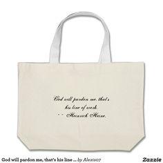 God will pardon me, that's his line of work.~~ ... jumbo tote bag