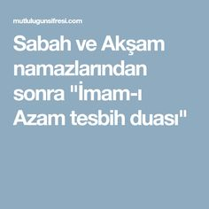 """Sabah ve Akşam namazlarından sonra """"İmam-ı Azam tesbih duası"""""""
