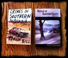 SINNERS OF SANCTION COUNTY by Charles Dodd White   &  CRIMES IN SOUTHERN INDIANA by Frank Bill