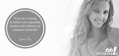 """""""Cree en ti misma, si hablas con seguridad, puedes salir adelante de cualquier situación"""" - Jessica Alba"""