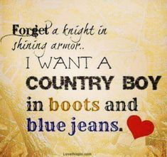 I want a country boy quote singer country boy boots blue jeans
