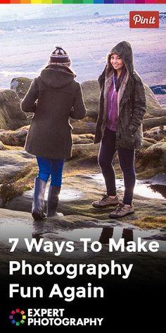 7 Ways To Make Photography Fun Again