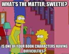 Is one of your book characters having difficulties?