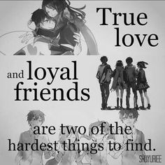 El amor verdadero y los amigos fieles son las dos cosas más difíciles (duras) de encontrar.