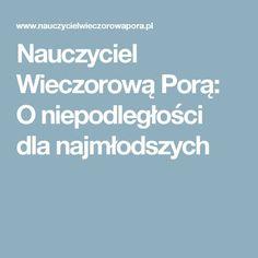 Nauczyciel Wieczorową Porą: O niepodległości dla najmłodszych After School Club, School Clubs, Homeschool, Teacher, Education, Languages, Polish, Maps, Therapy