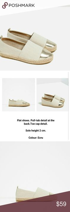 Zara shoes (3324) New with tag.  EUR 37 US 6.5. Upper 70% polyester 30% polyurethane.  LINING  80% polyester 20% polyurethane.  Sole 100% thermoplastic rubber.  SLIPSOLE 100% polyester.   Flat shoes. Pull tap detail at the back. Toe cap detail.  Color Ecru Zara  Shoes Espadrilles