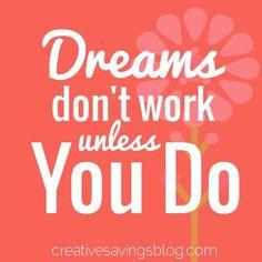 Remember, Dreams take work!