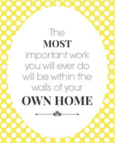 """The most important work you will ever do will be within the walls of your own home."" #quote"