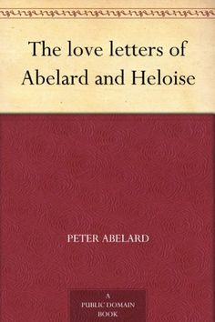 Letters of Abelard and Heloise by Peter Abelard -- (With a foreward by Ralph Fletcher; the letters were written originally in the 12th century in Latin and reprinted in 1903 from the 1722 edition.) These seven letters of Heloise and Abelard survive and give some insight into the famous and tragic love affair of nearly 900 years ago.