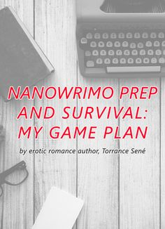 Erotic romance author Torrance Sené offers cheeky advice on how she prepares and survives NaNo (National Novel Writing Month).