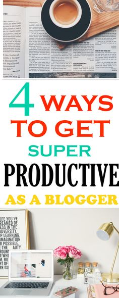 4 easy ways to get really productive as a blogger and get more done. Simple steps for work at home moms, entrepreneurs and bloggers to help save time on blogging tasks. #increaseproductivity #savemoretime #blogging #bloggingforbeginners #bloggingtips
