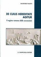 De cuius hereditate agitur : il regime romano delle successioni / Salvatore Puliatti