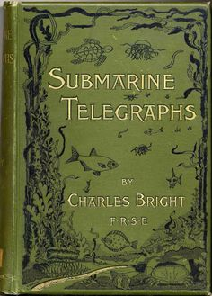 Submarine Telegraphs by Charles Bright (1863–1937), on their history, construction, and working. Published by Lockwood, London, 1898