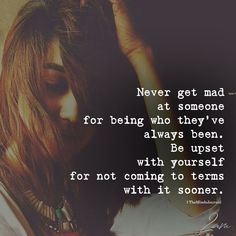 Quotes and inspiration QUOTATION – Image : As the quote says – Description Never Get Mad- At Someone For Being Who They've Always Been – themindsjournal.c… Sharing is love, sharing is everything Words Quotes, Me Quotes, Motivational Quotes, Inspirational Quotes, Sayings, Truth Quotes, Deep Thoughts, Quotes To Live By, Walk Away Quotes