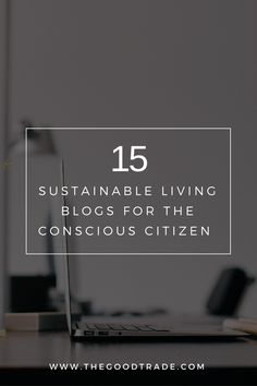 15 SUSTAINABLE LIVING BLOGS FOR THE GLOBAL CITIZEN