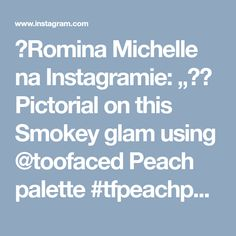 """🌹Romina Michelle na Instagramie: """"🤗🤗 Pictorial on this Smokey glam using @toofaced Peach palette #tfpeachpalette 🍑 First apply candied Peach to the crease using a large…"""""""