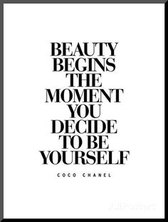 Beauty Begins The Moment You Decide to be Yourself – Coco Chanel Poster von Brett Wilson bei AllPosters.de Beauty Begins The Moment You Decide to be Yourself – Coco Chanel Poster von Brett Wilson bei AllPosters. Motivacional Quotes, Great Quotes, Words Quotes, Quotes To Live By, Inspirational Quotes, Sayings, Style Quotes, Quotes About Style, Wall Of Quotes