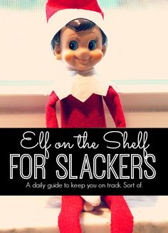You don't have to be a Christmas ninja to master Elf on the Shelf. And you don't even have to try that hard! Elf on the Shelf for Slackers. A daily guide to help you keep track.