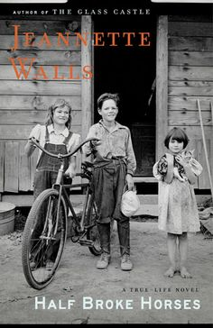 Half Broke Horses by Jeannette Walls, The same lady who wrote Glass Castle (Another one of my favorites)