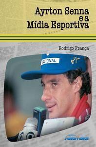 """""""Ayrton Senna e a Mídia Esportiva"""" - Rodrigo França - Editora AutoMotor - """"O livro é fruto de uma dissertação de mestrado de Rodrigo na Escola de Comunicação e Artes da USP.""""  - Leia este livro On Line : http://www.pos.eca.usp.br/sites/default/files/file/bdt/2006/2006-me-cunha_rodrigo.pdf"""