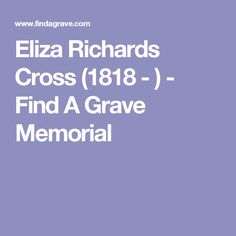 Eliza Richards Cross (1818 - ) - Find A Grave Memorial