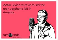 Adam Levine must've found the only payphone left in America.
