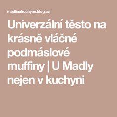 Univerzální těsto na krásně vláčné podmáslové muffiny   U Madly nejen v kuchyni