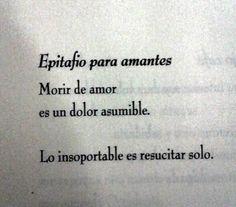 Epitafio para amantes.  Morir de amor es un dolor asumible. Lo insoportable es resucitar solo. #frases