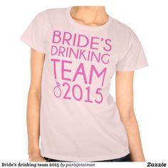 #wedding #drinkingteam #bride #bacheloretteparty #bridesmaid #t-shirt Bride's drinking team 2015 tshirts