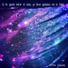 Viviendo al otro lado del espejo: Si te gusta mirar el cielo, yo llevo galaxias en la falda