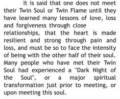 This rings true for me. There is a big part of me that wishes desperately we had met years earlier, so we would have had more time together in this lifetime. The other part of me knows that I would not have been ready for him, would not have had the wisdom to see and appreciate him, had we met too much earlier.