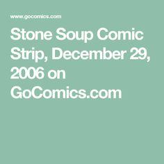 Stone Soup Comic Strip, December 29, 2006 on GoComics.com